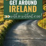 A guide to getting around Ireland, with or without a car - picture shows a country road in Ireland with hills in the background and text overlay