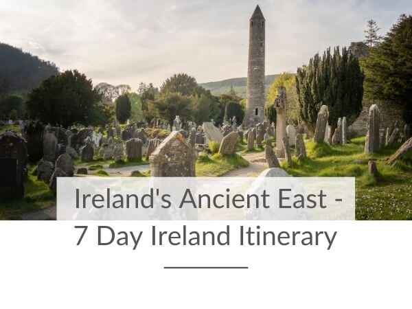 A picture of Glendalough with text overlay saying Ireland's Ancient East - 7 Day Ireland Itinerary