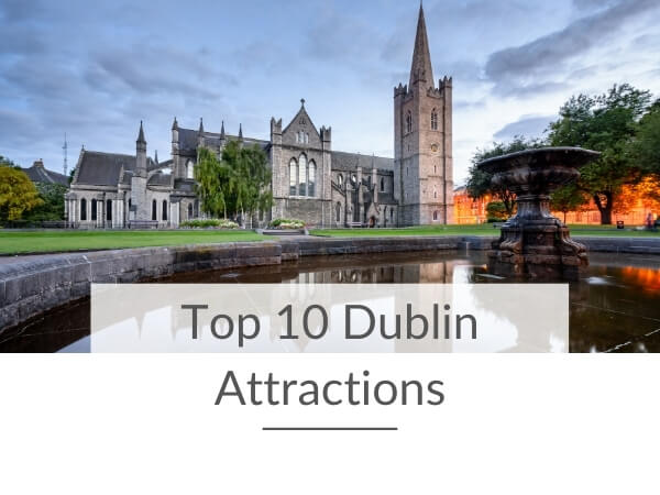 A picture of St Patrick's Cathedral in Dublin with text overlay saying Top 10 Dublin Attractions