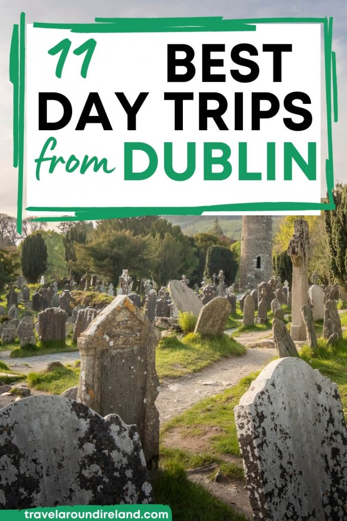 A picture of Glendalough with text overlay reading 11 Best Day Trips from Dublin