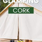 A picture of wellington boots outside a bell tent with text overlay saying Best Glamping in Cork