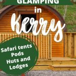 A picture of a wooden glamping pod with text overlay saying Best Glamping in Kerry - Safari tents, pods, huts and lodges