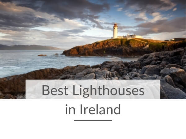 A picture of a lighthouses on a rocky cliff with text overlay saying Best Lighthouses in Ireland