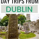 a picture of an Irish high cross with text overlay reading 11 day trips from Dublin