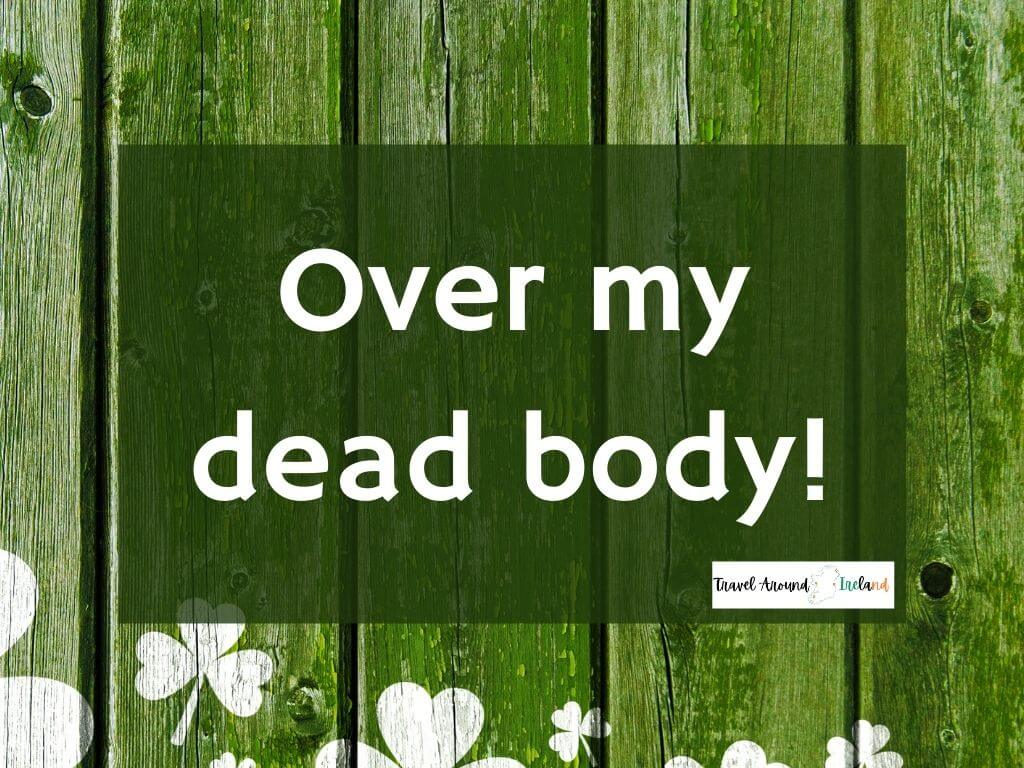 """A quote saying """"Over my dead body!"""""""
