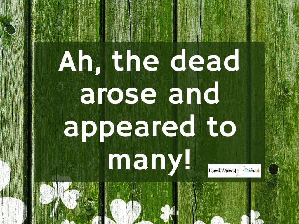 """A quote saying """"Ah, the dead arose and appeared to many!"""""""
