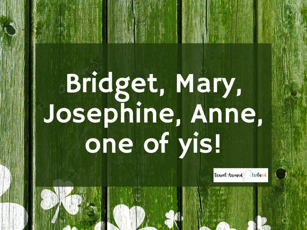 """A quote saying """"Bridget, Mary, Josephine, Anne, one of yis""""!"""