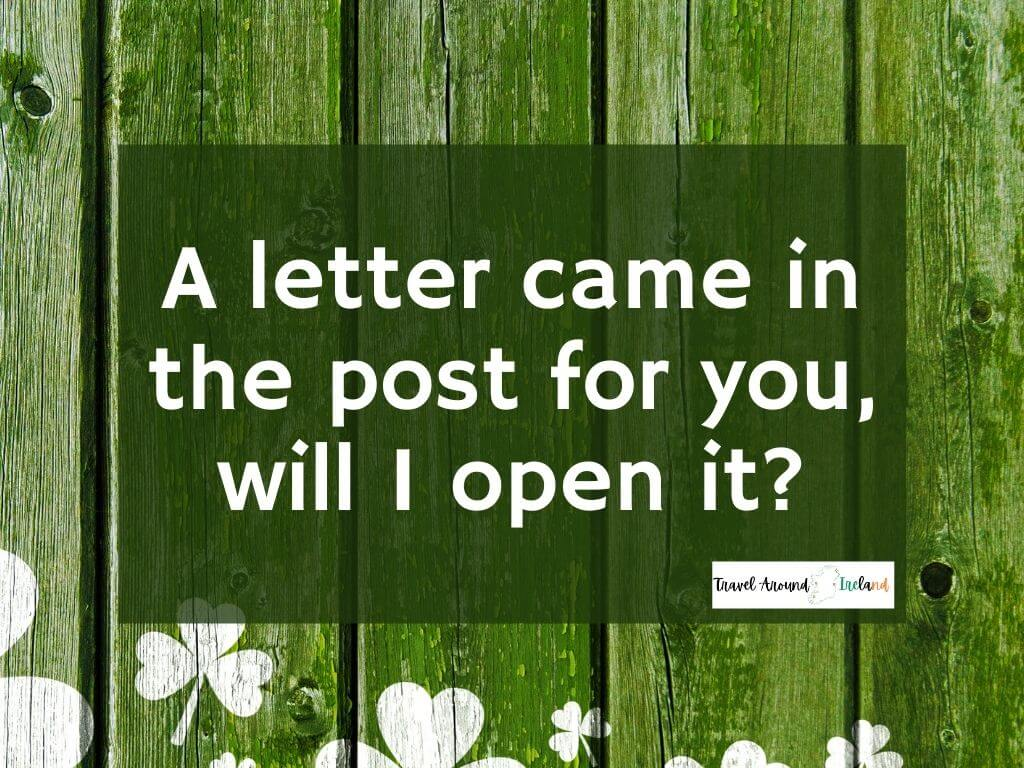 """A quote saying """"A letter came in the post for you, will I open it?"""""""