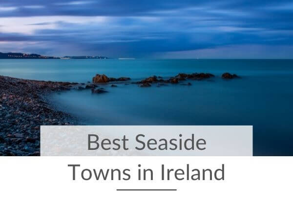"""A picture of a blue seascape with text overlay """"Best Seaside Towns in Ireland"""""""