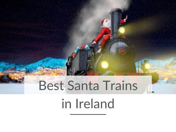 A picture of Santa on a steam train engine with text overlay saying Best Santa Trains in Ireland